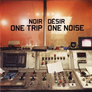Noir Désir - One Trip / One Noise, cover